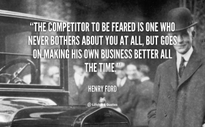 quote-Henry-Ford-the-competitor-to-be-feared-is-one-104072